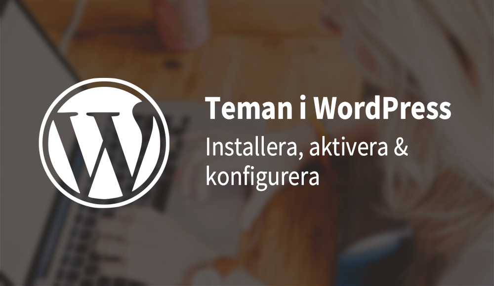Teman i WordPress - Installera, aktivera & konfigurera